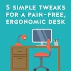 5 Simple Tweaks for a Pain-Free, Ergonomic Desk