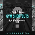 Could Your Gym Shortcuts Be Dangerous?