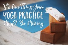 The One Thing Your Yoga Practice Might Be Missing