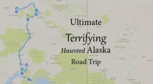 The Ultimate Terrifying Alaska Road Trip Is Right Here And You'll Want To Do It