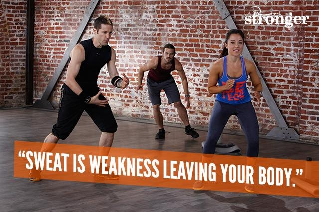 Sweat is weakness leaving your body.