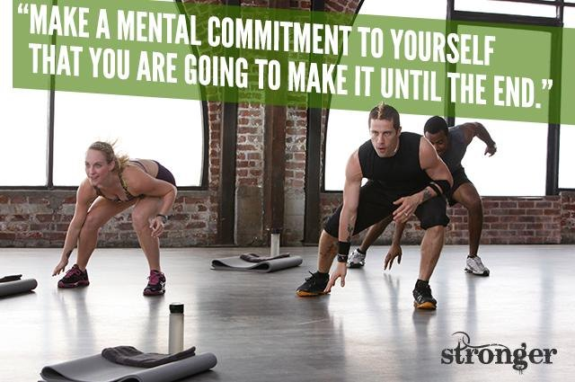 Make a mental commitment to make it to the end.