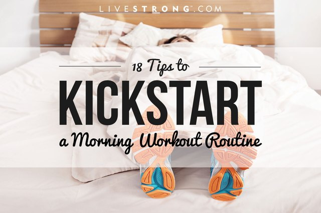 18 tips to kickstart your morning workout routine.