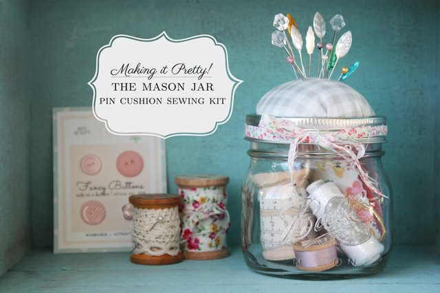 Making It Pretty | the Mason Jar Pin Cushion Sewing Kit