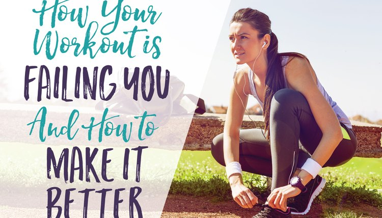 How Your Workout Is Failing You (And How to Make It Better)