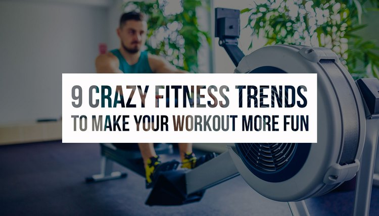 9 Crazy Fitness Trends to Make Your Workout More Fun