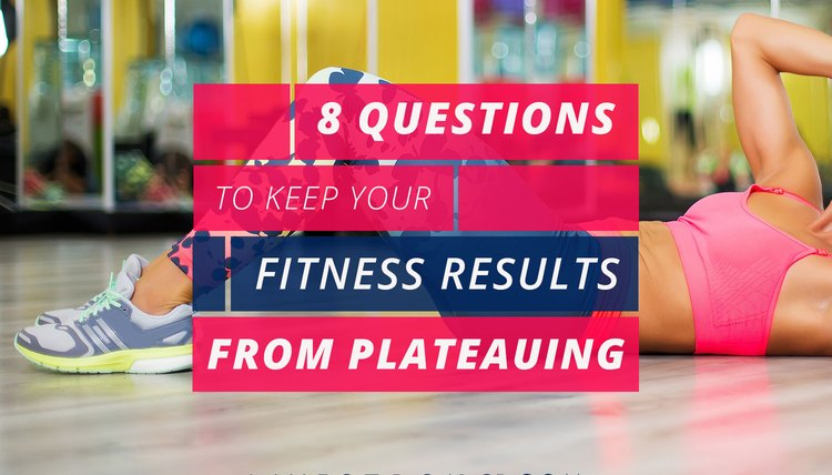 8 Questions to Keep Your Fitness Results from Plateauing